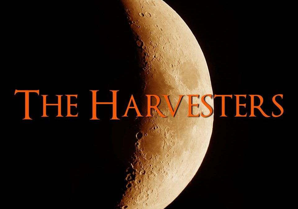 'The Harvesters' Are Coming For You!
