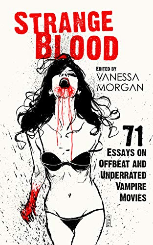 Strange Blood: 71 Essays on Offbeat and Underrated Vampire Movies – Book Review